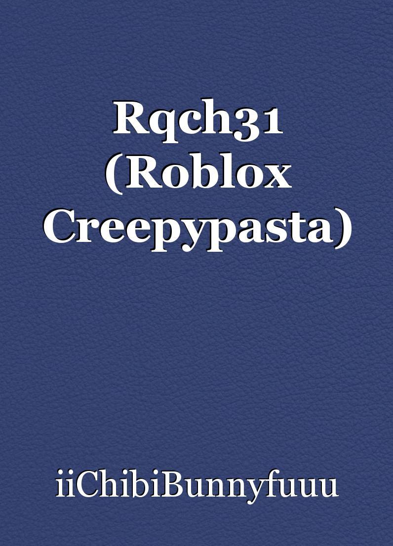 Roblox Creepypasta Accounts Rqch31 Roblox Creepypasta Short Story By Iichibibunnyfuuu