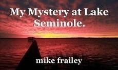 My Mystery at Lake Seminole.