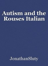 Autism and the Rouses Italian