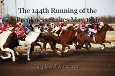 The 144th Running of the Preakness Stakes May 18th