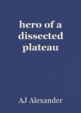 hero of a dissected plateau