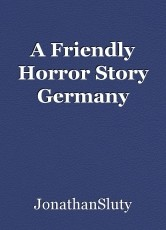A Friendly Horror Story Germany