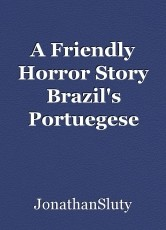 A Friendly Horror Story Brazil's Portuegese