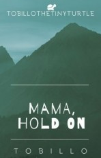 Mama, Hold On