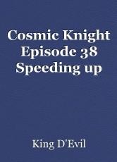 Cosmic Knight Episode 38 Speeding up