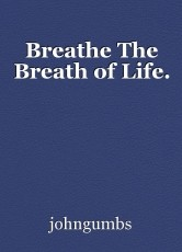 Breathe The Breath of Life.