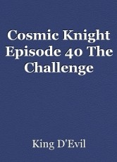Cosmic Knight Episode 40 The Challenge