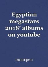 Egyptian megastars 2018' albums on youtube