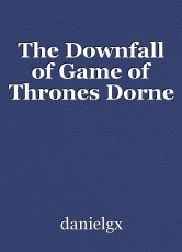 The Downfall of Game of Thrones Dorne