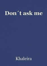 Don´t ask me
