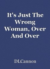It's Just The Wrong Woman, Over And Over Again