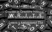 Online Learning Library Courses in Creative Writing – How to write a short story Lesson 1 Assignment The Short Story