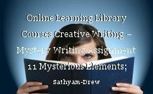 Online Learning Library Courses Creative Writing – Mystery Writing Assignment 11 Mysterious Elements; Revelation