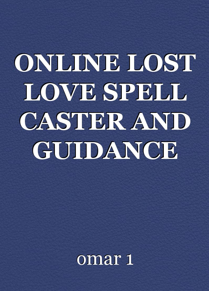 ONLINE LOST LOVE SPELL CASTER AND GUIDANCE PSYCHIC AND