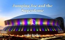 Jumping Joe and the Superdome