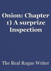 Onion: Chapter 1) A surprize Inspection