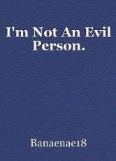 I'm Not An Evil Person.