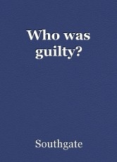 Who was guilty?