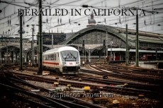DERAILED IN CALIFORNIA