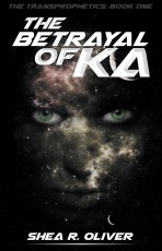 The Betrayal of Ka (The Transprophetics: Book One)