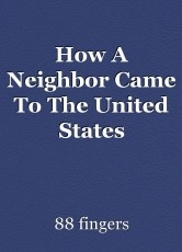 How A Neighbor Came To The United States