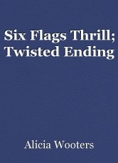 Six Flags Thrill; Twisted Ending