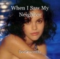 When I Saw My Neighbor
