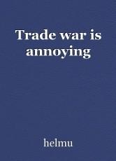 Trade war is annoying