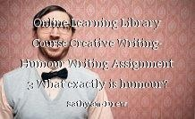 Online Learning Library Course Creative Writing- Humour Writing Assignment 3 What exactly is humour?