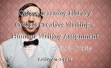 Online Learning Library Courses Creative Writing – Humour Writing Assignment 5 Getting Ready to Write