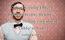 Online Learning Library Courses Creative Writing – Humour Writing Assignment 6 'Hobby' or 'Career'