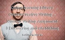 Online Learning Library Courses Creative Writing – Humour Writing Assignment 8 Discovering and establishing your particular nature