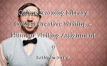 Online Learning Library Courses Creative Writing – Humour Writing Assignment 9