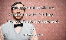 Online Learning Library Courses Creative Writing – Humour Writing Assignment 11