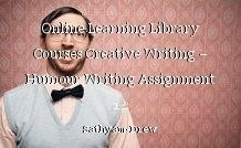 Online Learning Library Courses Creative Writing – Humour Writing Assignment 12