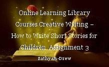 Online Learning Library Courses Creative Writing – How to Write Short Stories for Children  Assignment 3 Creating Your Own Characters
