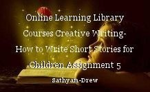 Online Learning Library Courses Creative Writing- How to Write Short Stories for Children Assignment 5 Creating Descriptions