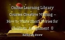 Online Learning Library Courses Creative Writing – How to Write Short Stories for Children  Assignment  8 Taking the First Step