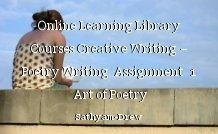 Online Learning Library Courses Creative Writing – Poetry Writing  Assignment  1  Art of Poetry