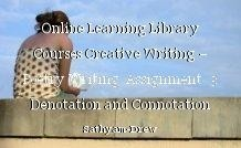 Online Learning Library Courses Creative Writing – Poetry Writing  Assignment  3 Denotation and Connotation