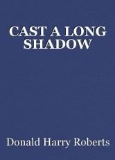 CAST A LONG SHADOW
