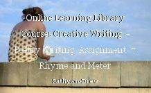 Online Learning Library Courses Creative Writing – Poetry Writing  Assignment  7 Rhyme and Meter