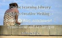 Online Learning Library Courses Creative Writing – Poetry Writing  Assignment  8 Symbolisms and Archetypes