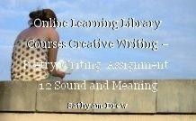 Online Learning Library Courses Creative Writing – Poetry Writing  Assignment  12 Sound and Meaning