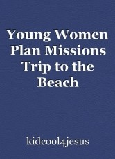 Young Women Plan Missions Trip to the Beach