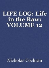 LIFE LOG: Life in the Raw: VOLUME 12