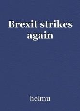 Brexit strikes again