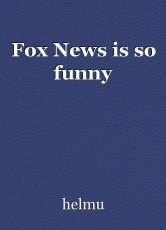 Fox News is so funny
