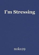 I'm Stressing
