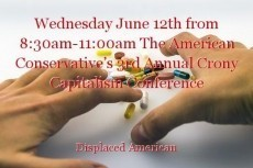 Wednesday June 12th from 8:30am-11:00am The American Conservative's 3rd Annual Crony Capitalism Conference